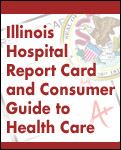 Illinois Hospital Report Card and Consumer Guide to Health Care